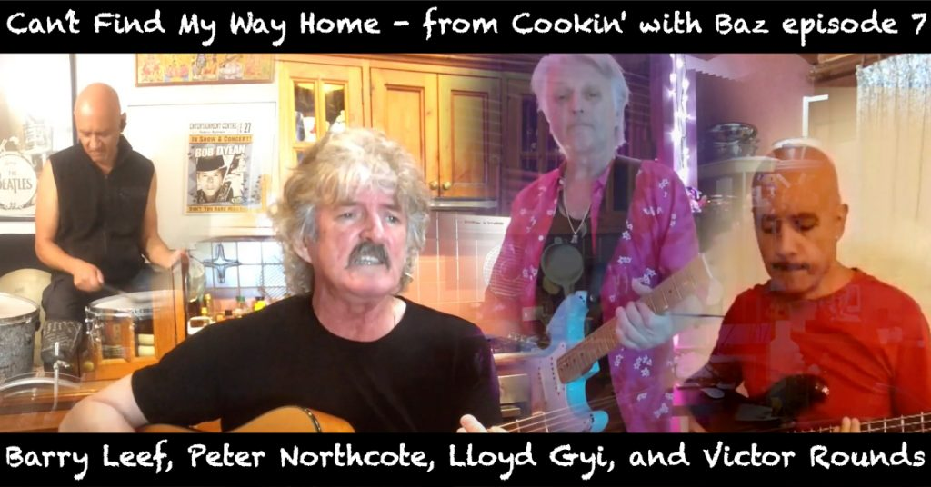 Barry Leef -Can't Find My Way Home - from Cookin' with Baz episode 7