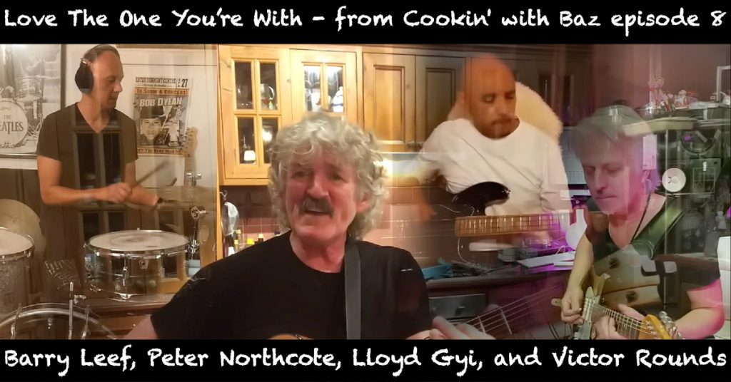Barry Leef - Love The One You're With - from Cookin' with Baz episode 8